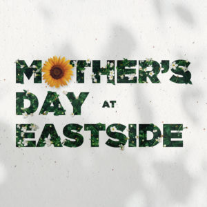 mothers day at eastside